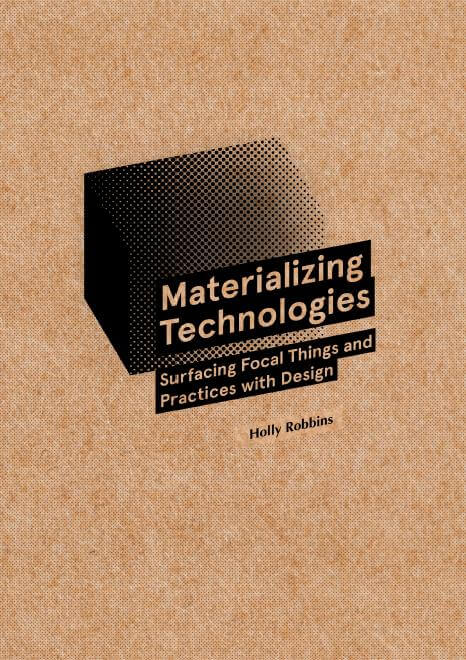 cover of thesis Holly Robbins on Materializing Technologies